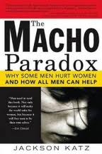 The Macho Paradox: Why Some Men Hurt Women and Why All Men Can Help